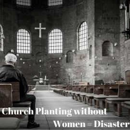 Church Planting without Women = Disaster